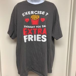 Excercise I Thought You Said Extra Fries! T-Shirt